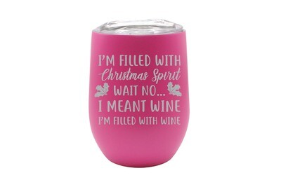 I'm filled with Christmas Spirit Wait No ...I Meant Wine Insulated Tumbler