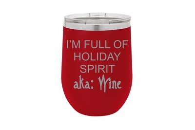 I'm Full of Holiday Spirit aka Wine Insulated Tumbler