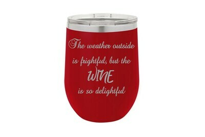 The Weather Outside is Frightful, but the Wine is so delightful Insulated Tumbler