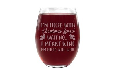 I'm Filled with Christmas Spirit Wait No... I Meant Wine Stemless Wine Glass