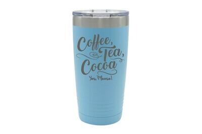 Coffee, Tea, Cocoa Yes, Please! Insulated Tumbler 20 oz