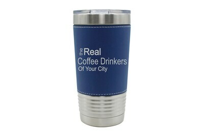 Leatherette 20 oz The Real Coffee Drinkers of (Add Your Custom Location) Insulated Tumbler