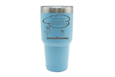 ...And then I heard a loud bang...Comic Insulated Tumbler 30 oz