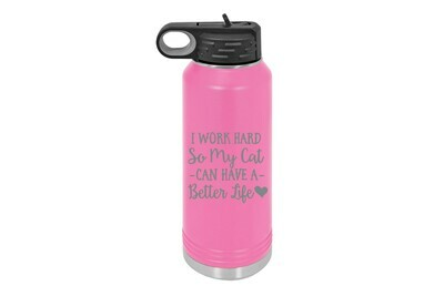 I work hard so my Cat or Dog can have a better life Insulated Water Bottle 32 oz