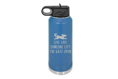 Live Like Someone Left the Gate Open Insulated Water Bottle 32 oz