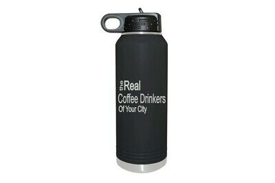 The Real Coffee Drinkers of (Add your Custom Location)  Insulated Water Bottle 32 oz