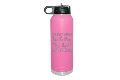 The Best Wines are the Ones you Drink with Friends Insulated Water Bottle 32 oz