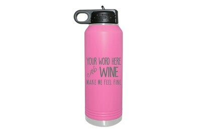 Your Word & Wine Make Me Feel Fine Insulated Water Bottle 32 oz