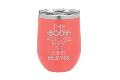 Body Achieves what the Mind Believes Insulated Tumbler