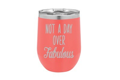 Not a Day over Fabulous Insulated Tumbler 12 oz
