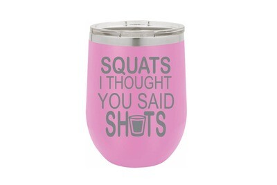 Squats I thought you said Shots Insulated Tumbler