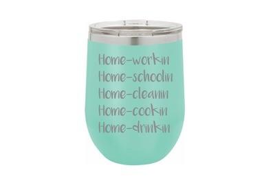 Home -workin schoolin cleanin cookin drinkin Insulated Tumbler