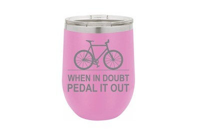 When in doubt Pedal it Out Insulated Tumbler
