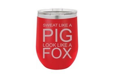 Sweat like a Pig Look Like a Fox Insulated Tumbler