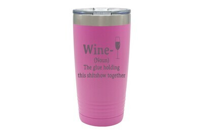 Choose Wine, Liquor or Beer (Noun) - Glue Holding this xxxxshow Together Insulated Tumbler 20 oz