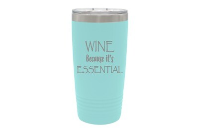 Wine because it's ESSENTIAL Insulated Tumbler 20 oz
