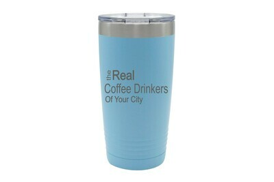 The Real Coffee Drinkers (Add Your Custom Location) Insulated Tumbler 20 oz