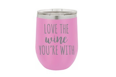 Love the Wine You're With Tumbler 12 oz
