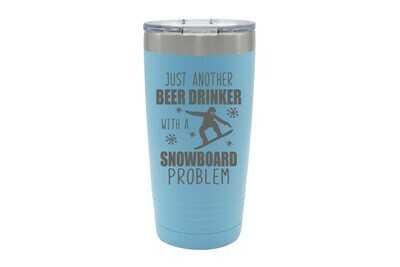 Just another Beer (or Your Choice) Drinker with a snowboard problem Insulated Tumbler 20 oz