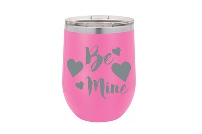 Be Mine (with or without Name) Insulated Tumbler 12 oz
