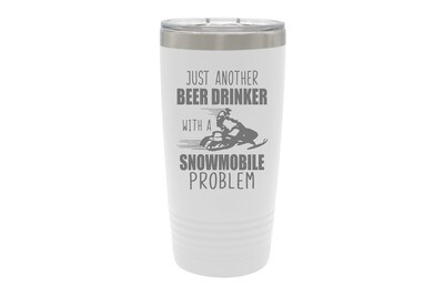 Just another Beer (or Your Choice) Drinker with a snowmobile problem Insulated Tumbler 20 oz