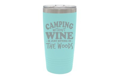 Camping without Wine is just sitting in the Woods Tumbler 20 oz
