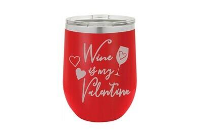 Wine is My Valentine Insulated Tumbler 12 oz