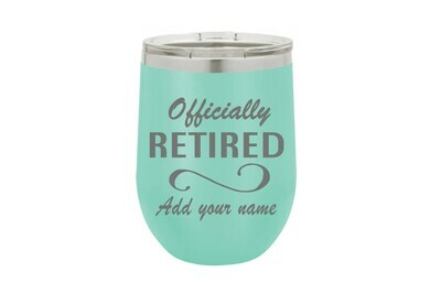 Retirement Sayings (With or Without Name) Insulated Tumbler 12 oz