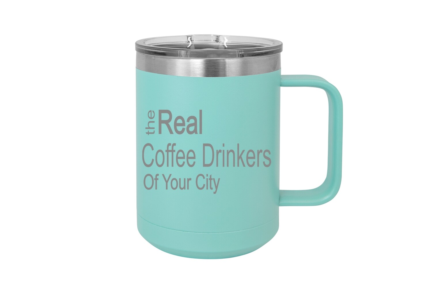 The Real Coffee Drinkers of (Add Your Custom Location) 15 oz Insulated Mug