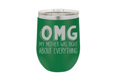 OMG My Mother was right about Everything Insulated Tumbler 12 oz