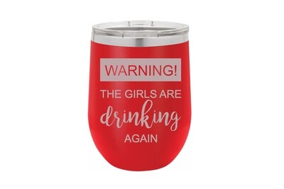 Warning! The girls are drinking again Insulated Tumbler 12 oz