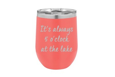 It's Always 5 O'clock at the Lake/Beach Insulated Tumbler 12 oz
