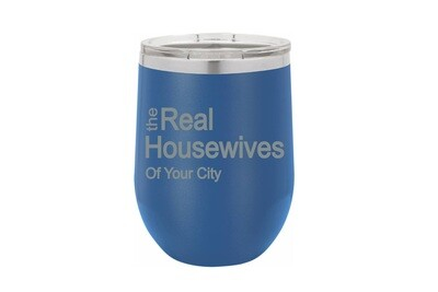 The Real Housewives of (Add Your Custom Location) Insulated Tumbler 12 oz