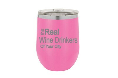 The Real Wine Drinkers of (Add your Custom Location) Insulated Tumbler 12 oz