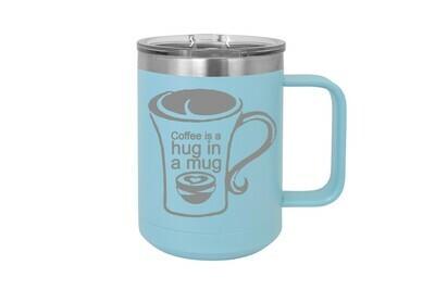 Coffee is a hug in a mug 15 oz Insulated Mug
