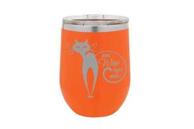 Need Wine right meow Insulated Tumbler 12 oz