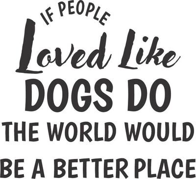 If people loved like dogs do the world would be a better place Insulated Tumbler 12 oz