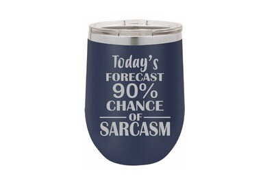 Today's Forecast 90% Chance of Sarcasm Insulated Tumbler 12 oz