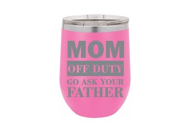 MOM OFF DUTY go ask your father Insulated Tumbler 12 oz