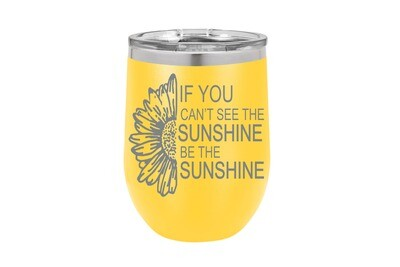 If you can't see the sunshine be the sunshine Insulated Tumbler 12 oz