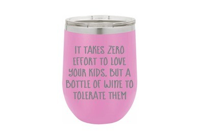 It takes zero effort to love your kids, but a bottle of wine to tolerate them Insulated Tumbler 12 oz
