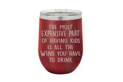 The most expensive part of having kids is all the wine you have to drink Insulated Tumbler 12 oz
