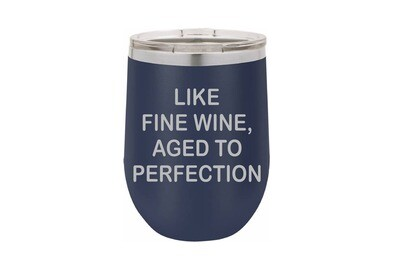 Like Fine Wine, Aged to Perfection Insulated Tumbler 12 oz