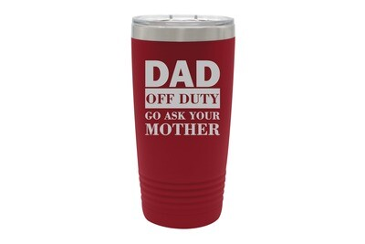 DAD OFF DUTY go ask your Mother Insulated Tumbler 20 oz