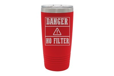 DANGER NO FILTER Insulated Tumbler 20 oz