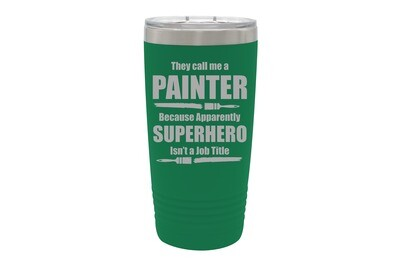 They call me a Painter because apparently Superhero isn't a Job Title Insulated Tumbler 20 oz