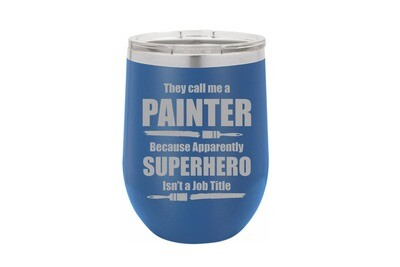 They call me a PAINTER because apparently SUPERHERO isn't a job title Insulated Tumbler 12 oz
