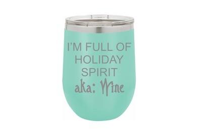 I'm Full of Holiday Spirit aka Wine Insulated Tumbler 12 oz