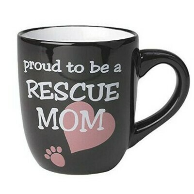 Mug -  Proud To Be A Rescue Mom - 18oz