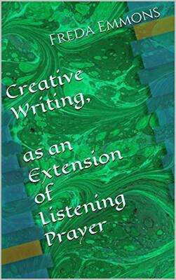Creative Writing, as an Extension of Listening Prayer